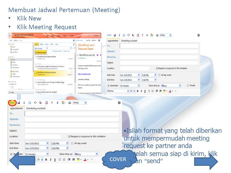 Membuat Jadwal Pertemuan (Meeting) Klik New Klik Meeting Request Isilah format yang telah diberikan untuk mempermudah meeting request ke partner anda Setelah semua siap di kirim, klik pilihan send COVER