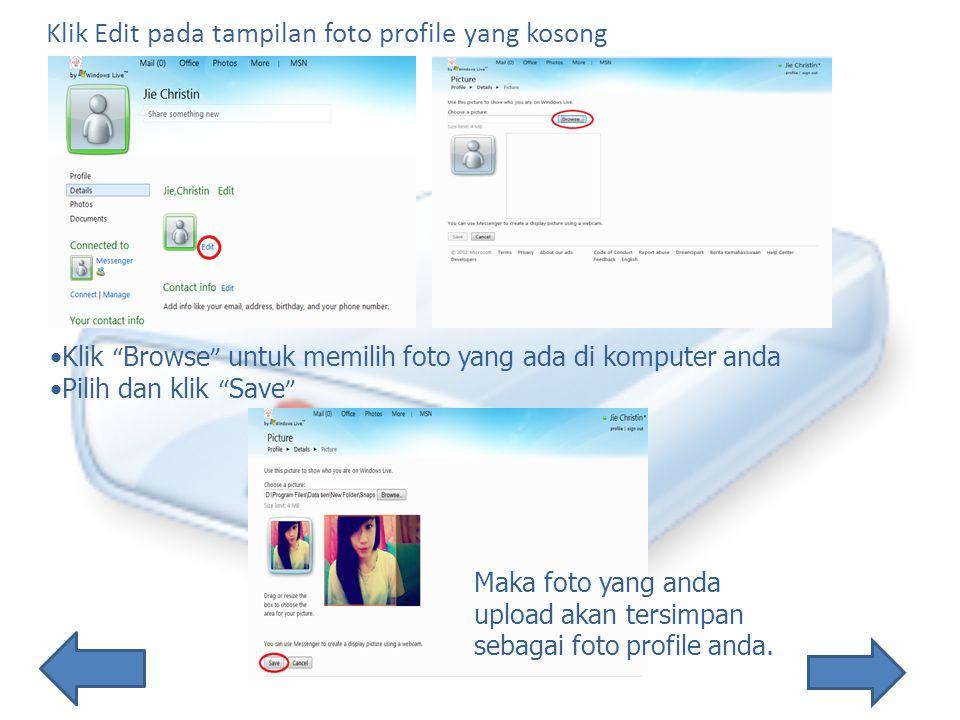 Klik Edit pada tampilan foto profile yang kosong Klik Browse untuk memilih foto yang ada di komputer anda Pilih dan klik Save Maka foto yang anda upload akan tersimpan sebagai foto profile anda.