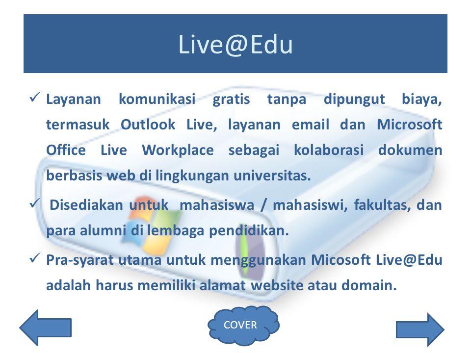 Live@Edu Layanan komunikasi gratis tanpa dipungut biaya, termasuk Outlook Live, layanan email dan Microsoft Office Live Workplace sebagai kolaborasi dokumen berbasis web di lingkungan universitas.