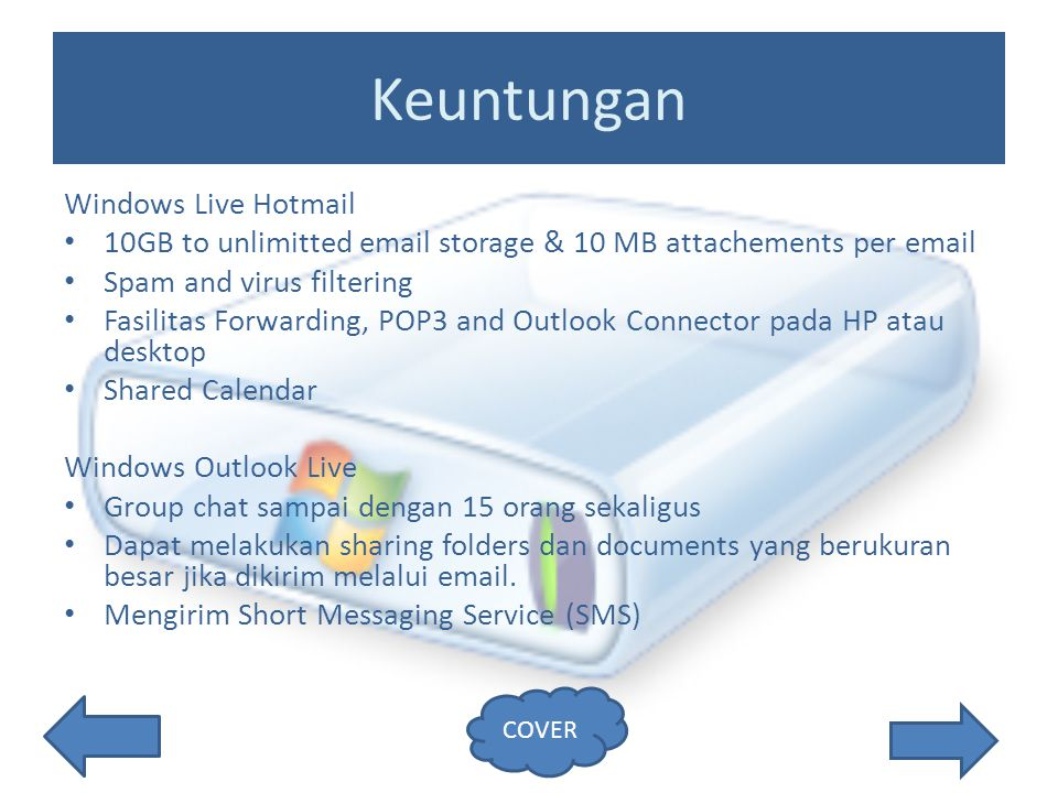 Keuntungan Windows Live Hotmail 10GB to unlimitted email storage & 10 MB attachements per email Spam and virus filtering Fasilitas Forwarding, POP3 an