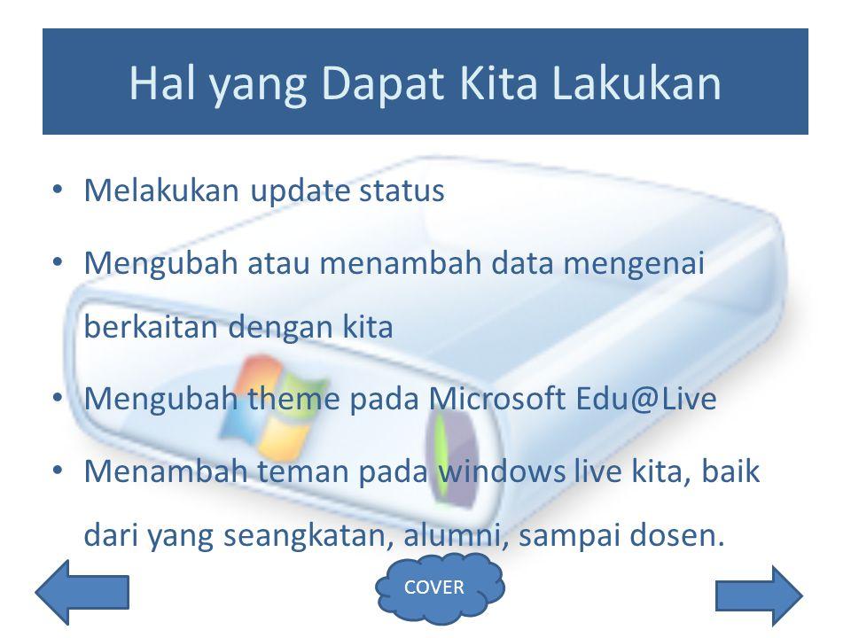 Hal yang Dapat Kita Lakukan Melakukan update status Mengubah atau menambah data mengenai berkaitan dengan kita Mengubah theme pada Microsoft Edu@Live Menambah teman pada windows live kita, baik dari yang seangkatan, alumni, sampai dosen.