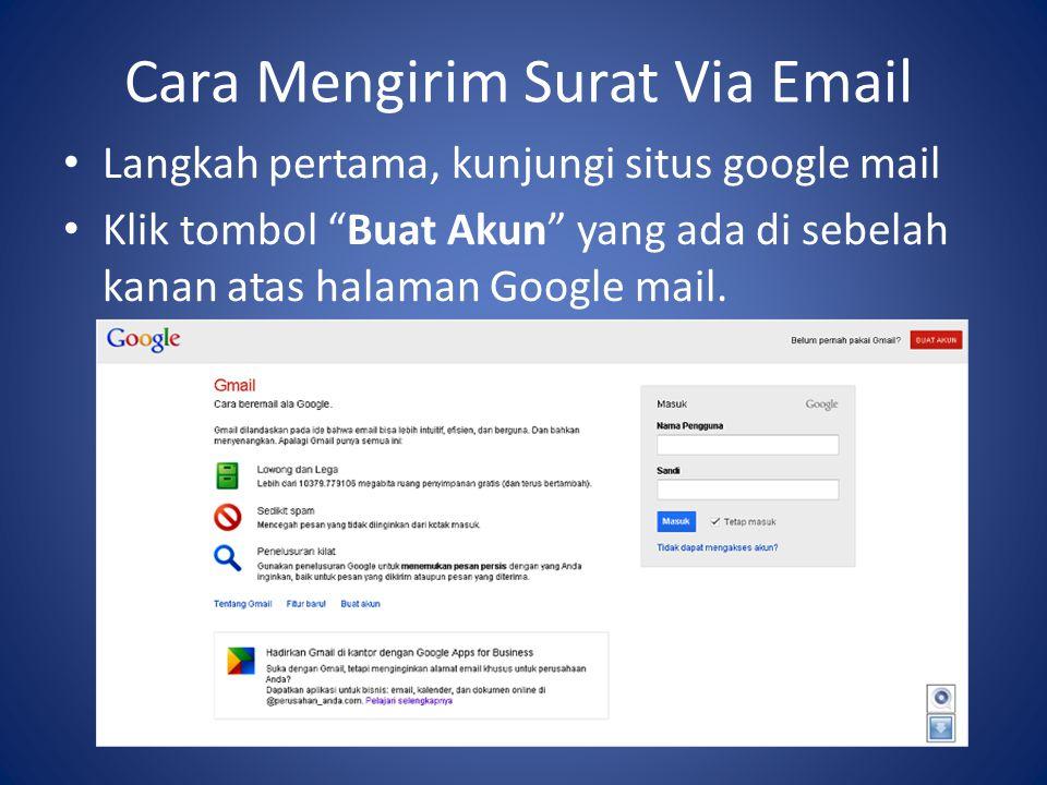 Cara Mengirim Surat Via Email Langkah pertama, kunjungi situs google mail Klik tombol Buat Akun yang ada di sebelah kanan atas halaman Google mail.