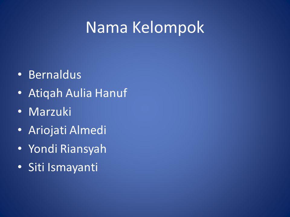 Nama Kelompok Bernaldus Atiqah Aulia Hanuf Marzuki Ariojati Almedi Yondi Riansyah Siti Ismayanti