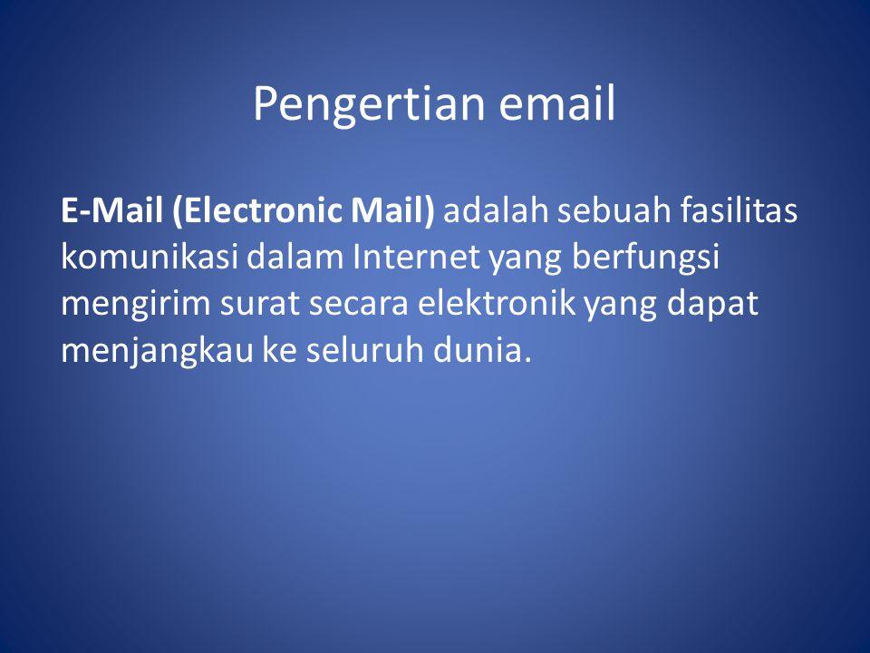 Pengertian email E-Mail (Electronic Mail) adalah sebuah fasilitas komunikasi dalam Internet yang berfungsi mengirim surat secara elektronik yang dapat menjangkau ke seluruh dunia.
