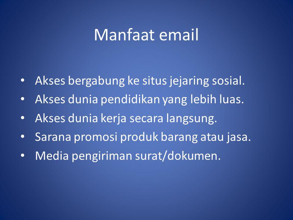 Manfaat email Akses bergabung ke situs jejaring sosial.