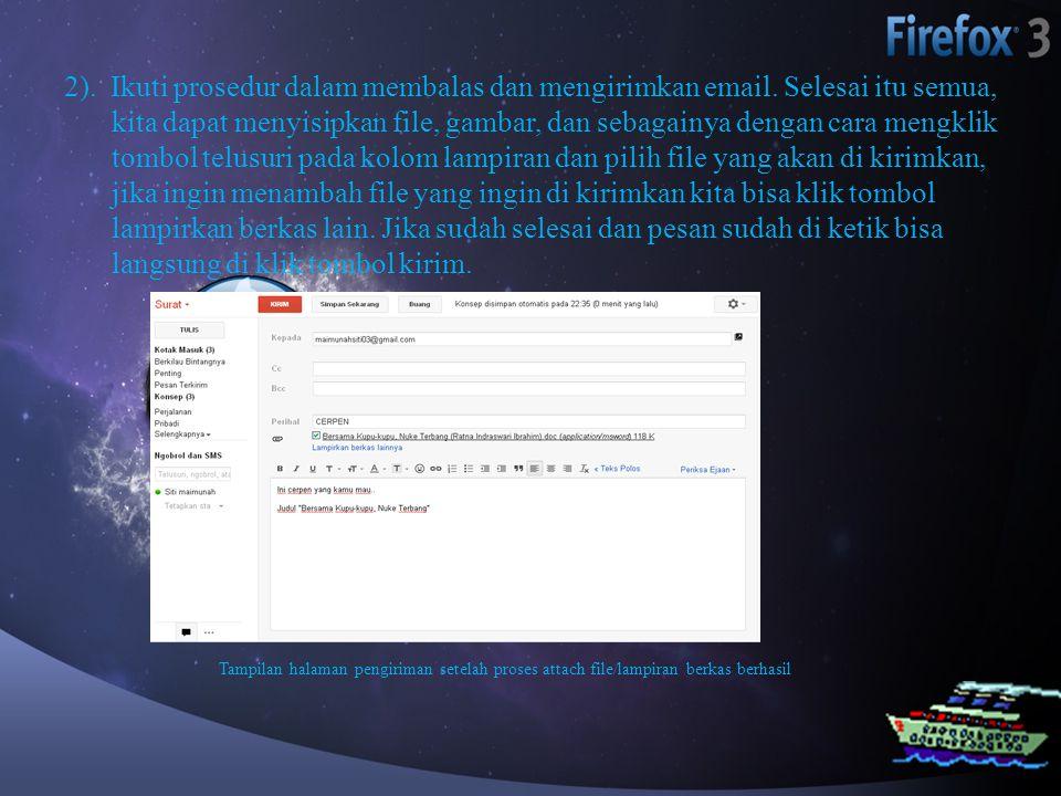 2). Ikuti prosedur dalam membalas dan mengirimkan email. Selesai itu semua, kita dapat menyisipkan file, gambar, dan sebagainya dengan cara mengklik t