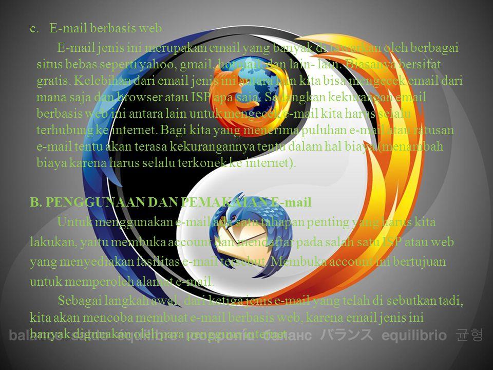 c. E-mail berbasis web E-mail jenis ini merupakan email yang banyak di tawarkan oleh berbagai situs bebas seperti yahoo, gmail, hotmail, dan lain- lai