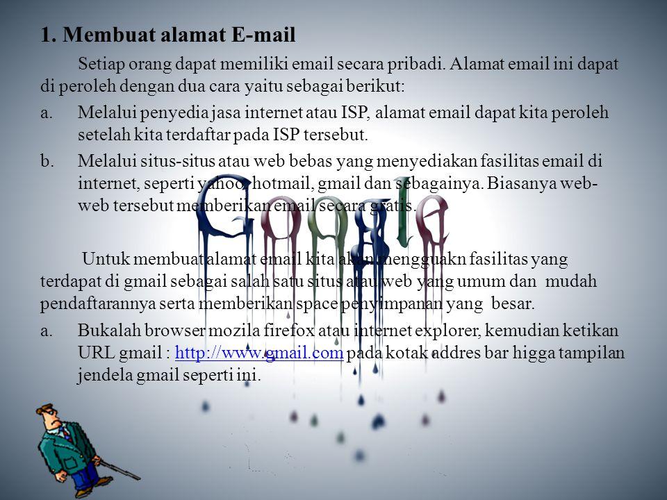 1. Membuat alamat E-mail Setiap orang dapat memiliki email secara pribadi. Alamat email ini dapat di peroleh dengan dua cara yaitu sebagai berikut: a.