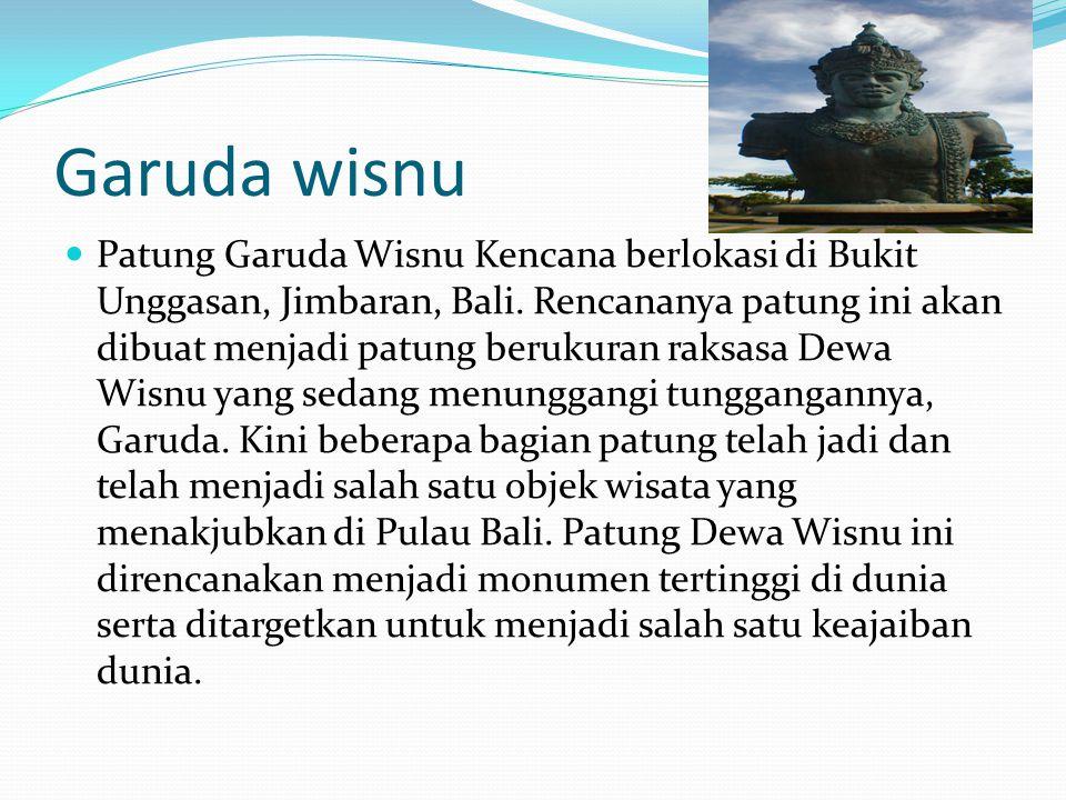 Garuda wisnu Patung Garuda Wisnu Kencana berlokasi di Bukit Unggasan, Jimbaran, Bali. Rencananya patung ini akan dibuat menjadi patung berukuran raksa