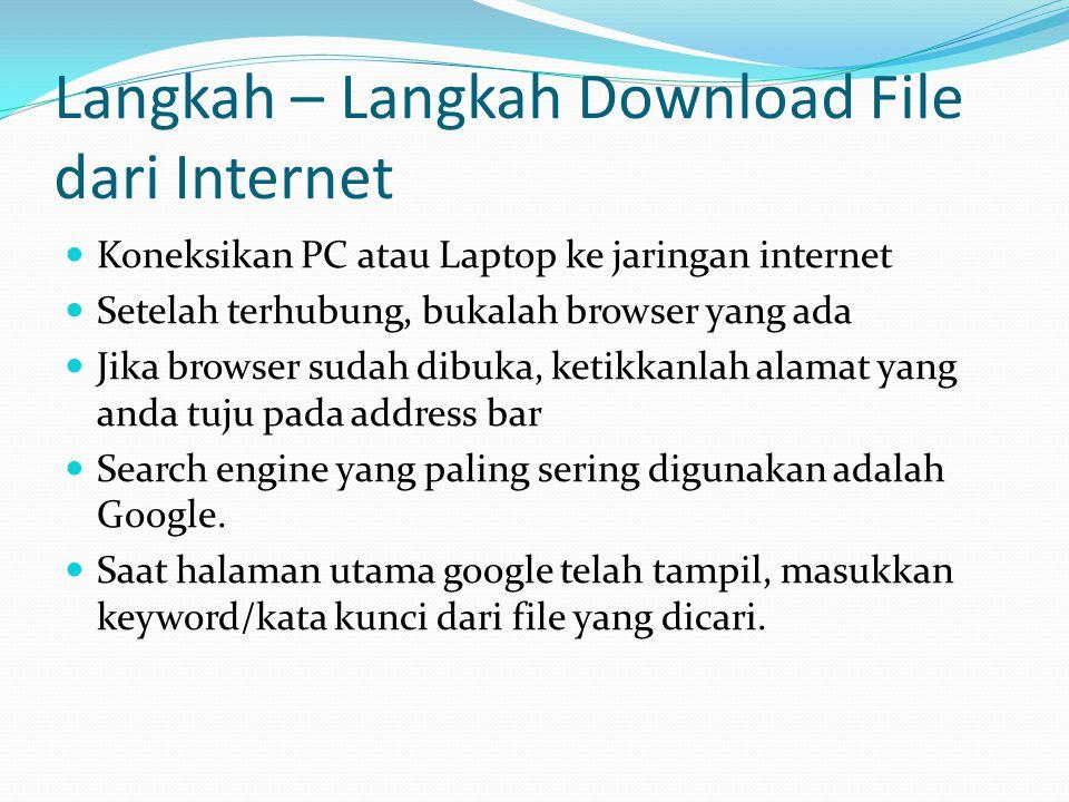 Langkah – Langkah Download File dari Internet Koneksikan PC atau Laptop ke jaringan internet Setelah terhubung, bukalah browser yang ada Jika browser