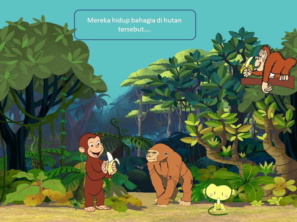 Mereka hidup bahagia di hutan tersebut….