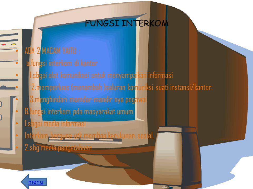 FUNGSI INTERKOM ADA 2 MACAM YAITU : a.fungsi interkom di kantor 1.sbgai alat komunikasi untuk menyampaikan informasi 2.memperluas (menambah )saluran komuniksi suati instansi/kantor.