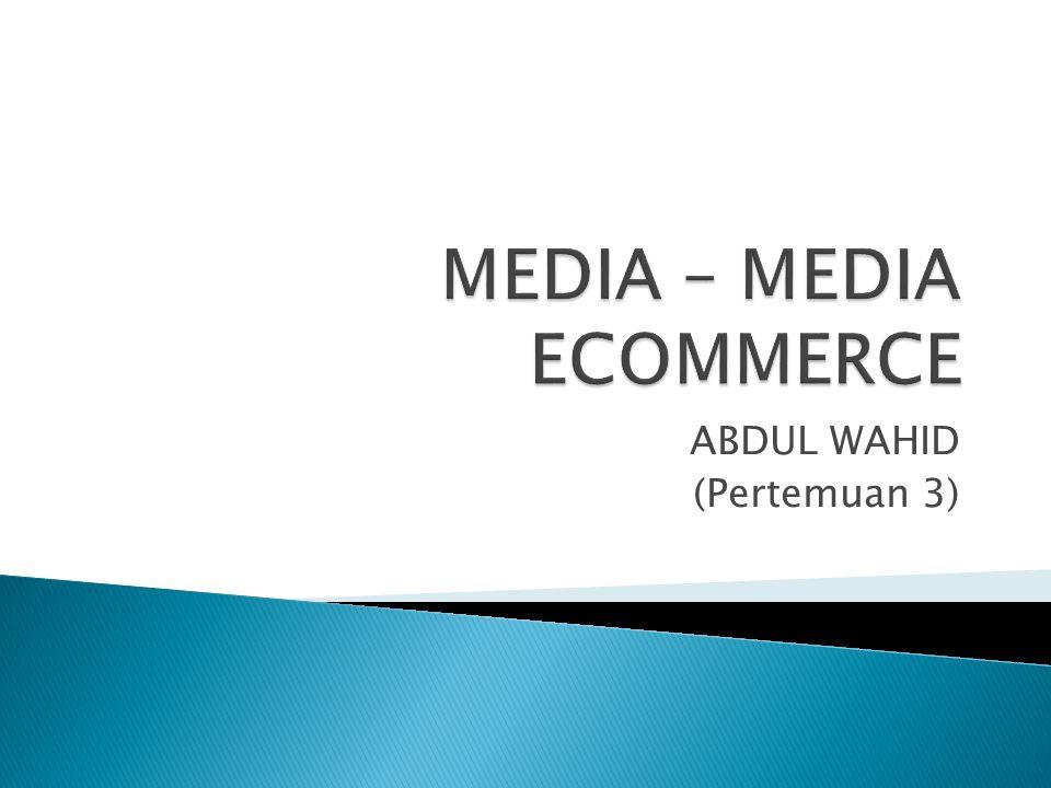  Merupakan fasilitas – fasilitas atau sarana- sarana di internet yang dapat kita gunakan untuk melakukan ecommerce.