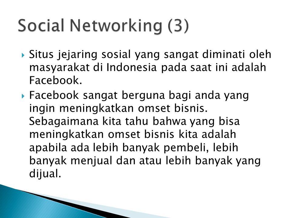  Situs jejaring sosial yang sangat diminati oleh masyarakat di Indonesia pada saat ini adalah Facebook.  Facebook sangat berguna bagi anda yang ingi