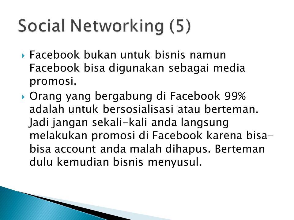  Facebook bukan untuk bisnis namun Facebook bisa digunakan sebagai media promosi.  Orang yang bergabung di Facebook 99% adalah untuk bersosialisasi