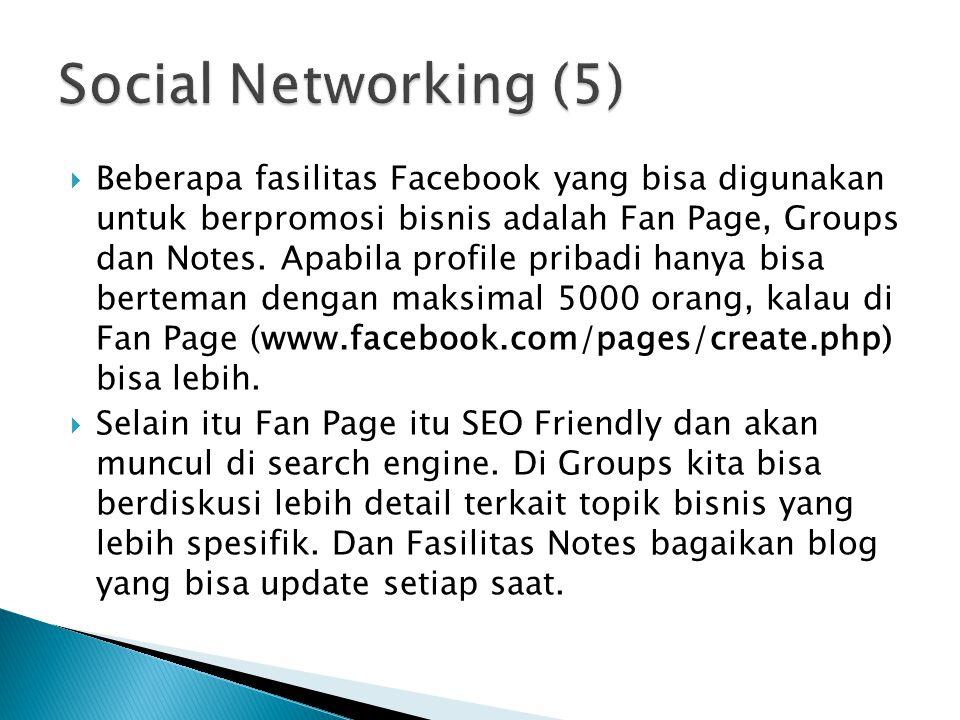  Beberapa fasilitas Facebook yang bisa digunakan untuk berpromosi bisnis adalah Fan Page, Groups dan Notes. Apabila profile pribadi hanya bisa bertem