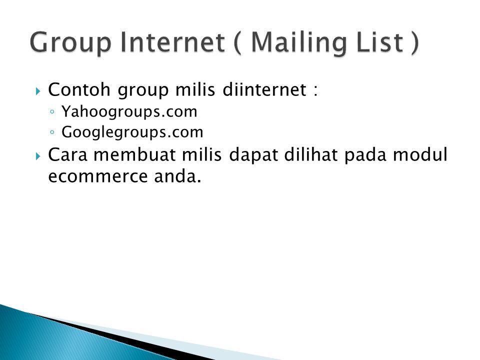  Contoh group milis diinternet : ◦ Yahoogroups.com ◦ Googlegroups.com  Cara membuat milis dapat dilihat pada modul ecommerce anda.