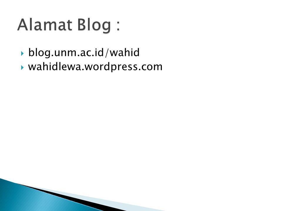  blog.unm.ac.id/wahid  wahidlewa.wordpress.com