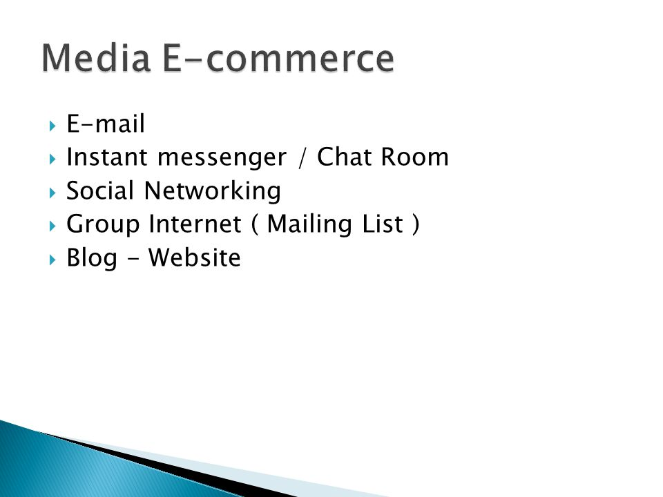 E-mail  Instant messenger / Chat Room  Social Networking  Group Internet ( Mailing List )  Blog - Website