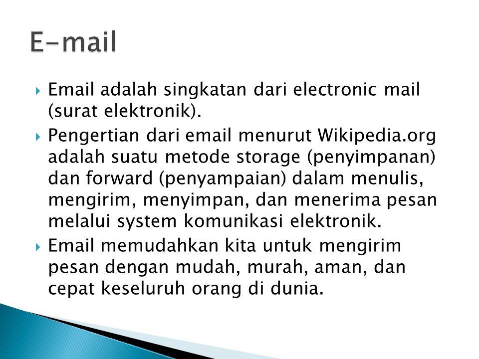  Email adalah singkatan dari electronic mail (surat elektronik).  Pengertian dari email menurut Wikipedia.org adalah suatu metode storage (penyimpan