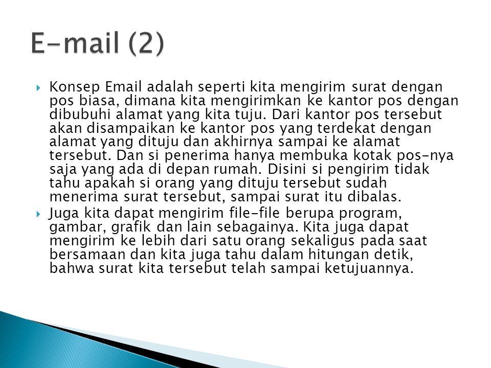  Layanan E-mail ◦ E-mail Gratisan : www.yahoomail.com, www.gmail.com, dll.www.yahoomail.com www.gmail.com ◦ E-mail Institusi : mail.unm.ac.id, mail.fajar.co.id  Cara membuat email ◦ Ada di modul ecommerce, silahkan dibaca.