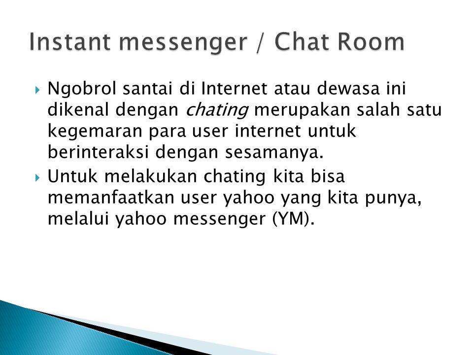 Jenis – jenis Instant Messenger : ◦ Yahoo Messenger  Dengan menggunakan account yahoo mail yang kita miliki.