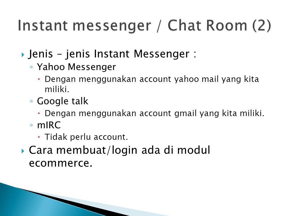  Jenis – jenis Instant Messenger : ◦ Yahoo Messenger  Dengan menggunakan account yahoo mail yang kita miliki. ◦ Google talk  Dengan menggunakan acc