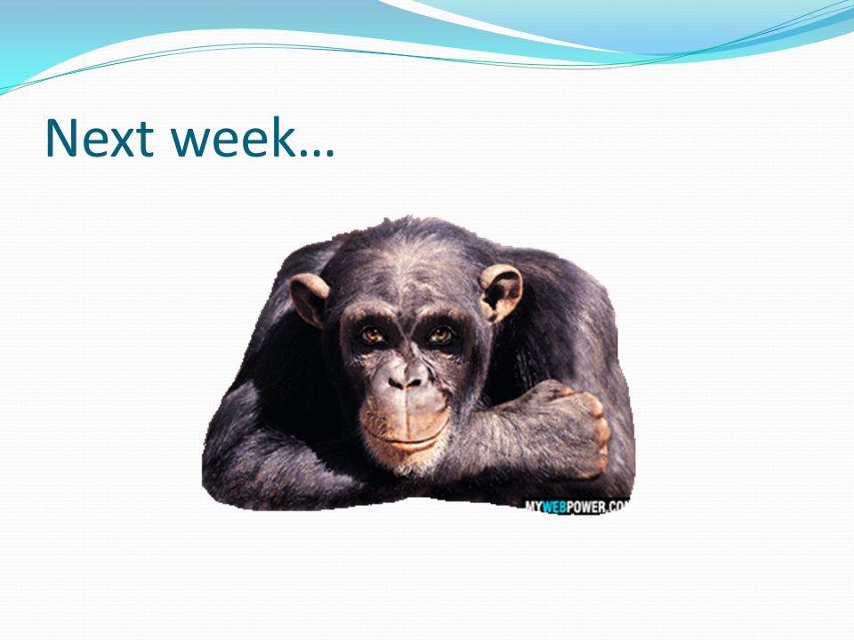 Next week…