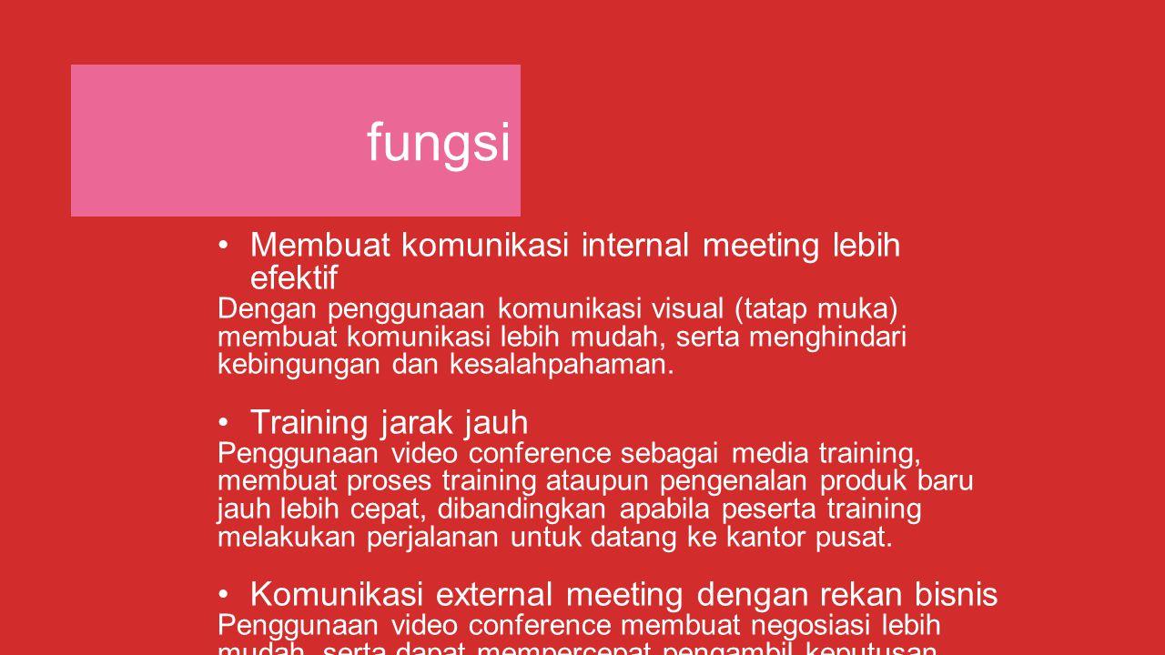 fungsi Membuat komunikasi internal meeting lebih efektif Dengan penggunaan komunikasi visual (tatap muka) membuat komunikasi lebih mudah, serta menghi