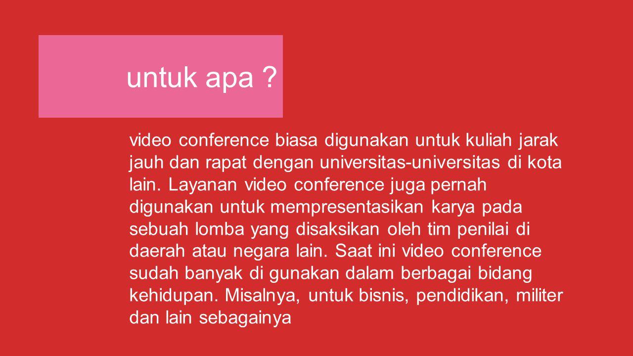 untuk apa ? video conference biasa digunakan untuk kuliah jarak jauh dan rapat dengan universitas-universitas di kota lain. Layanan video conference j