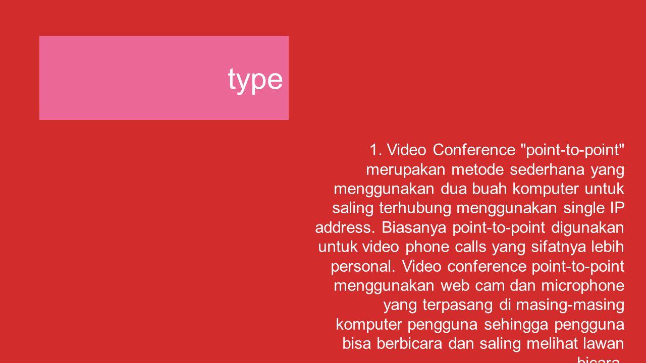 type 2.V ideo conference multipoint digunakan ketika akan melakukan video conference dengan lebih dari 2 peserta.