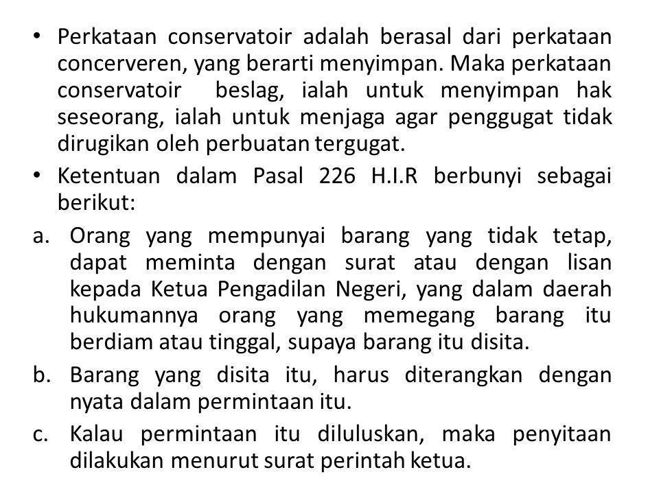 Perkataan conservatoir adalah berasal dari perkataan concerveren, yang berarti menyimpan. Maka perkataan conservatoir beslag, ialah untuk menyimpan ha