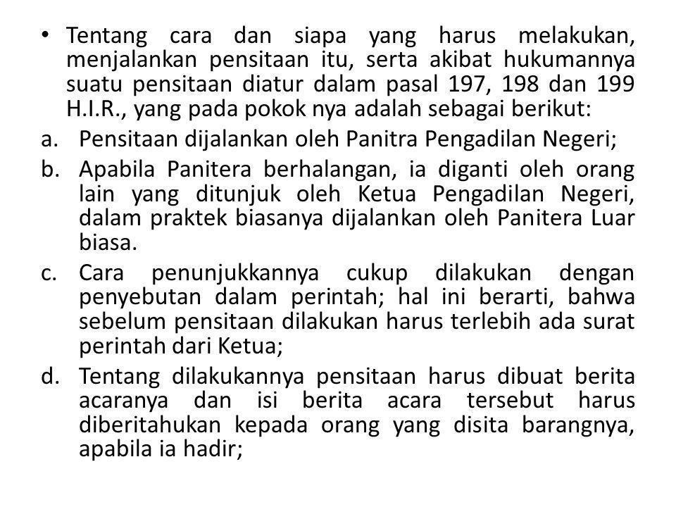 Tentang cara dan siapa yang harus melakukan, menjalankan pensitaan itu, serta akibat hukumannya suatu pensitaan diatur dalam pasal 197, 198 dan 199 H.