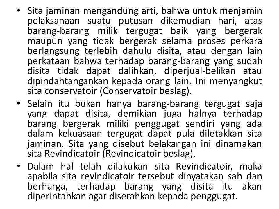 Sita jaminan mengandung arti, bahwa untuk menjamin pelaksanaan suatu putusan dikemudian hari, atas barang-barang milik tergugat baik yang bergerak mau