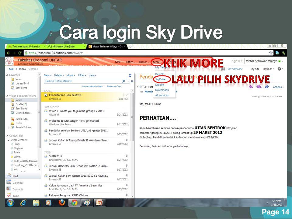 Powerpoint Templates Page 13 SKYDRIVE adalah bagian dari Windows Live, layanan online Microsoft. SkyDrive merupakan layanan untuk menyimpan file, yang