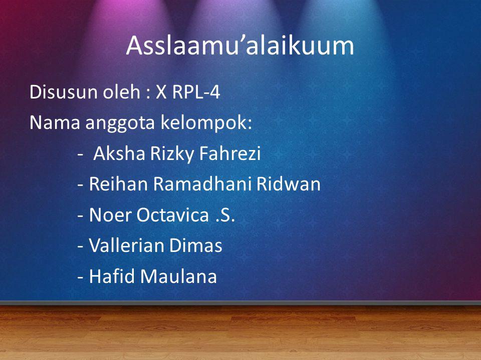 Asslaamu'alaikuum Disusun oleh : X RPL-4 Nama anggota kelompok: - Aksha Rizky Fahrezi - Reihan Ramadhani Ridwan - Noer Octavica.S. - Vallerian Dimas -