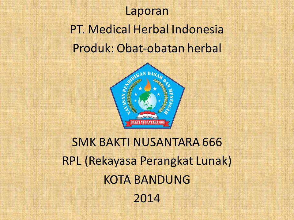 Laporan PT. Medical Herbal Indonesia Produk: Obat-obatan herbal SMK BAKTI NUSANTARA 666 RPL (Rekayasa Perangkat Lunak) KOTA BANDUNG 2014