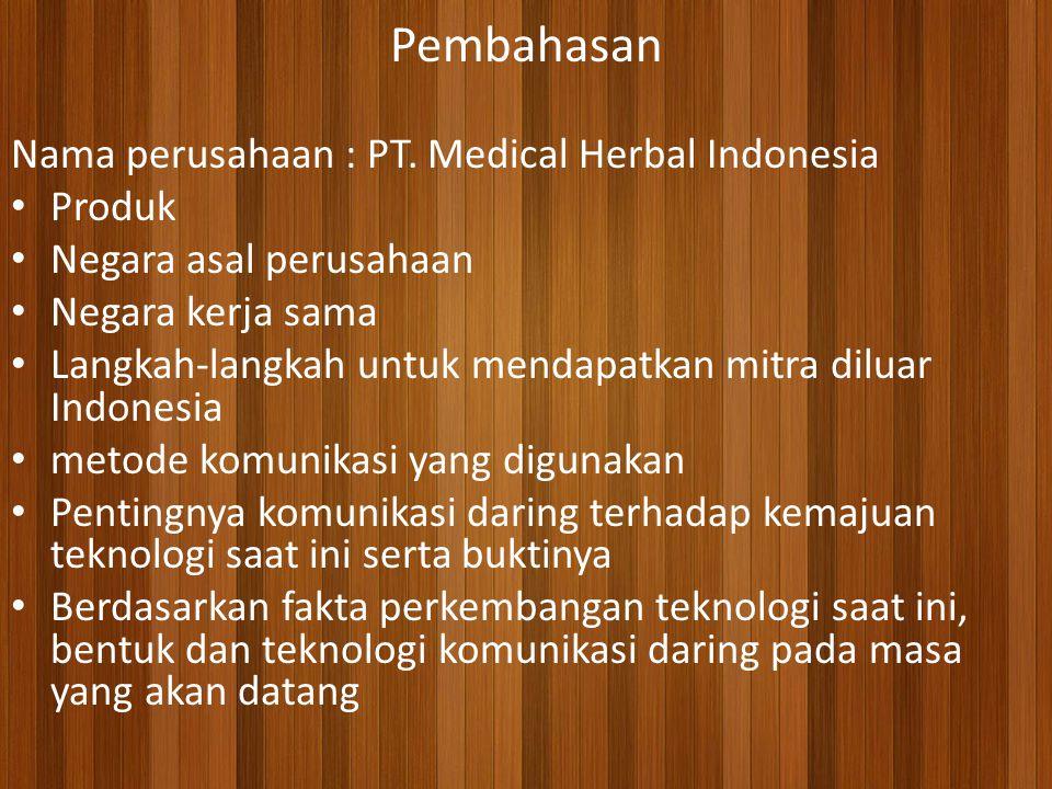 Pembahasan Nama perusahaan : PT. Medical Herbal Indonesia Produk Negara asal perusahaan Negara kerja sama Langkah-langkah untuk mendapatkan mitra dilu