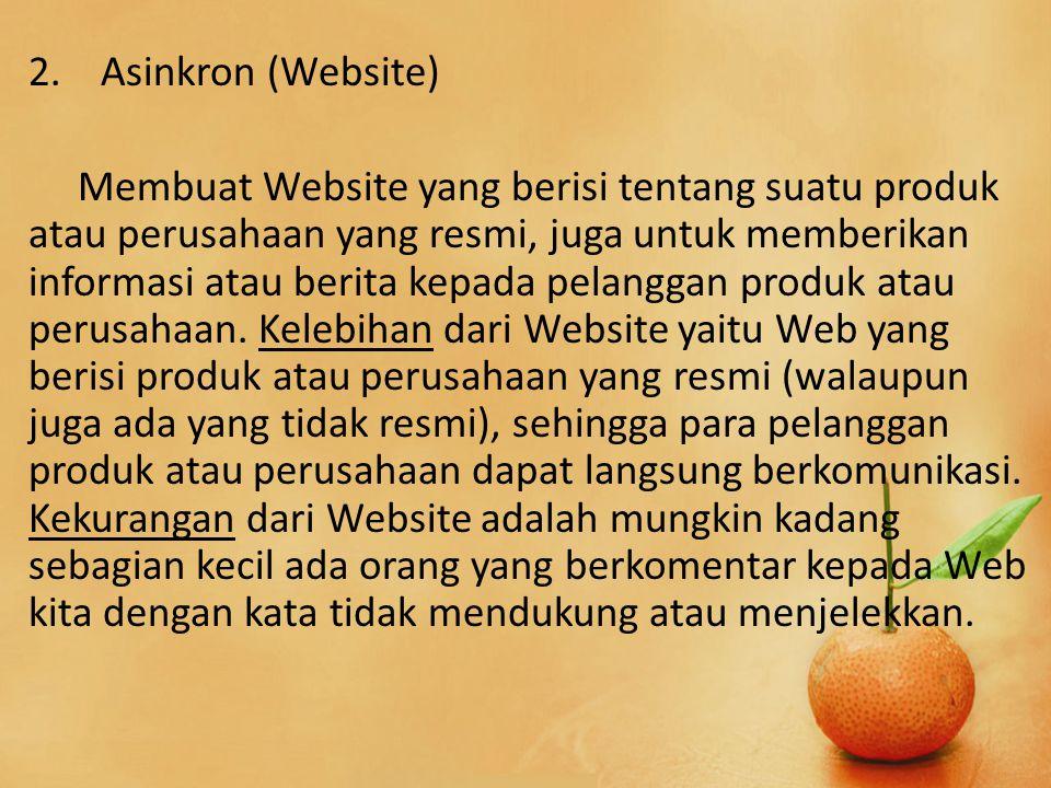 2. Asinkron (Website) Membuat Website yang berisi tentang suatu produk atau perusahaan yang resmi, juga untuk memberikan informasi atau berita kepada