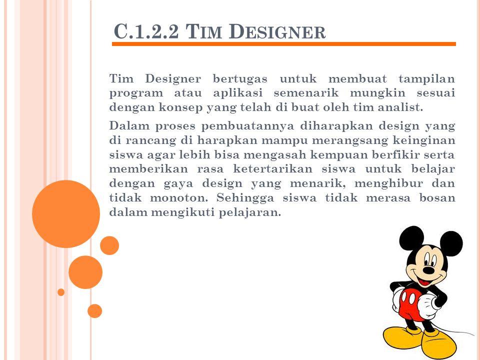 C.1.2.2 T IM D ESIGNER Tim Designer bertugas untuk membuat tampilan program atau aplikasi semenarik mungkin sesuai dengan konsep yang telah di buat oleh tim analist.