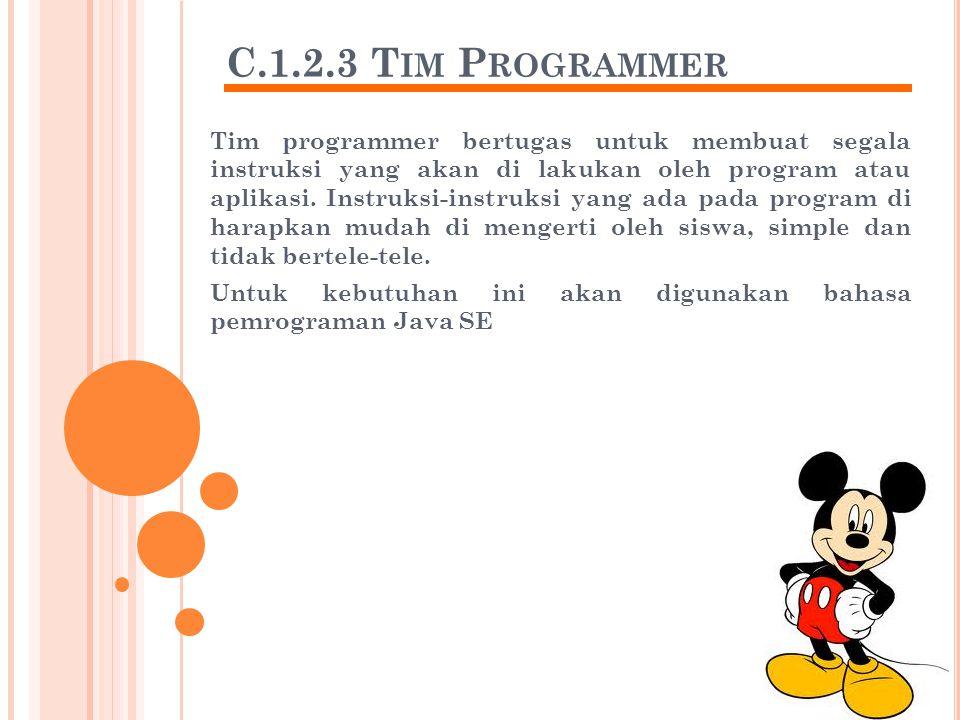 C.1.2.3 T IM P ROGRAMMER Tim programmer bertugas untuk membuat segala instruksi yang akan di lakukan oleh program atau aplikasi.