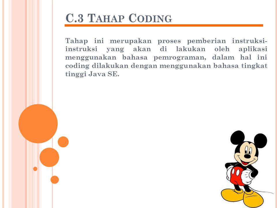 C.3 T AHAP C ODING Tahap ini merupakan proses pemberian instruksi- instruksi yang akan di lakukan oleh aplikasi menggunakan bahasa pemrograman, dalam hal ini coding dilakukan dengan menggunakan bahasa tingkat tinggi Java SE.