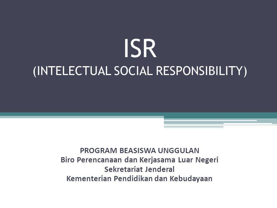 ISR (INTELECTUAL SOCIAL RESPONSIBILITY) PROGRAM BEASISWA UNGGULAN Biro Perencanaan dan Kerjasama Luar Negeri Sekretariat Jenderal Kementerian Pendidik