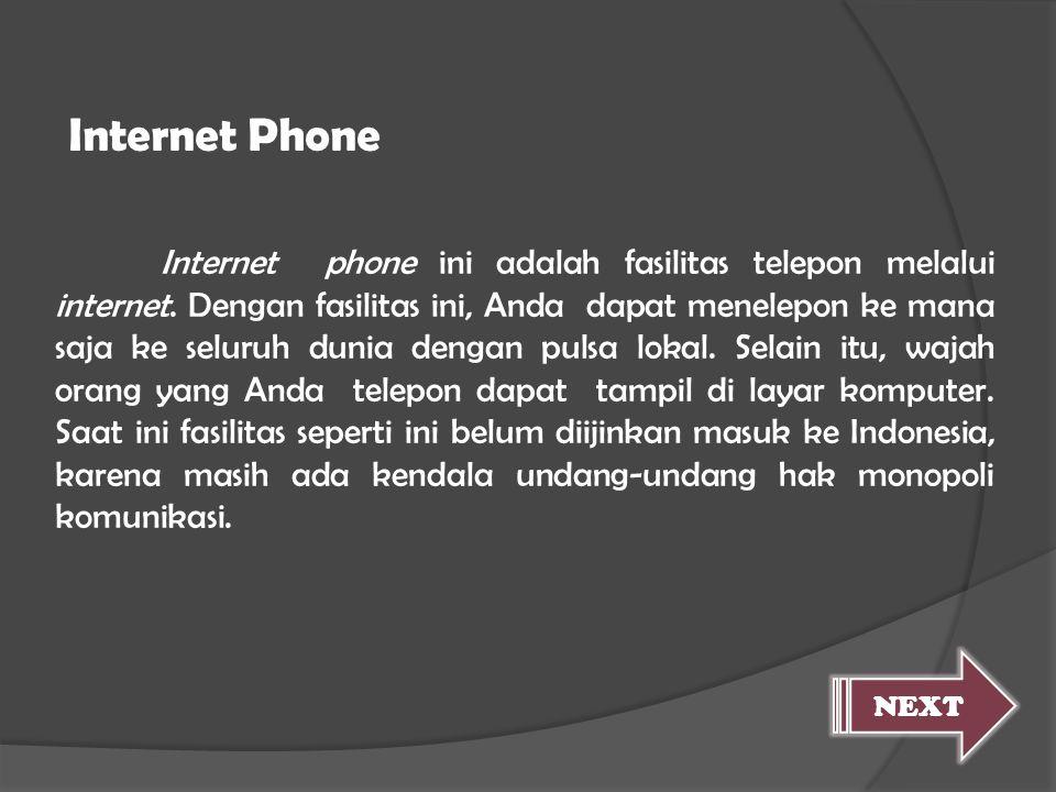 Internet phone ini adalah fasilitas telepon melalui internet. Dengan fasilitas ini, Anda dapat menelepon ke mana saja ke seluruh dunia dengan pulsa lo