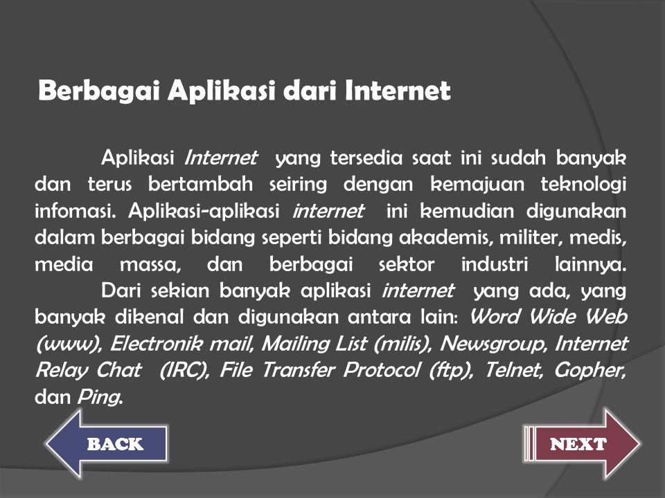 Aplikasi Internet yang tersedia saat ini sudah banyak dan terus bertambah seiring dengan kemajuan teknologi infomasi. Aplikasi-aplikasi internet ini k