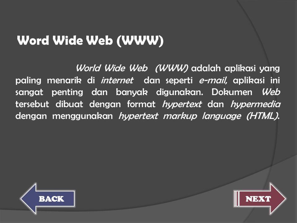 World Wide Web (WWW) adalah aplikasi yang paling menarik di internet dan seperti e-mail, aplikasi ini sangat penting dan banyak digunakan. Dokumen Web