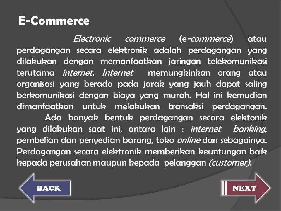 Electronic commerce (e-commerce) atau perdagangan secara elektronik adalah perdagangan yang dilakukan dengan memanfaatkan jaringan telekomunikasi teru