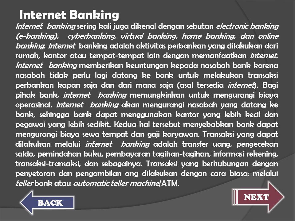 Internet banking sering kali juga dikenal dengan sebutan electronic banking (e-banking), cyberbanking, virtual banking, home banking, dan online banki