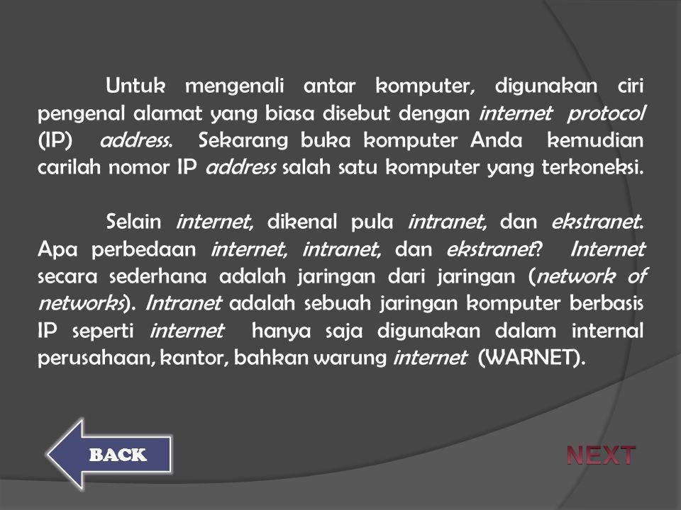Untuk mengenali antar komputer, digunakan ciri pengenal alamat yang biasa disebut dengan internet protocol (IP) address. Sekarang buka komputer Anda k