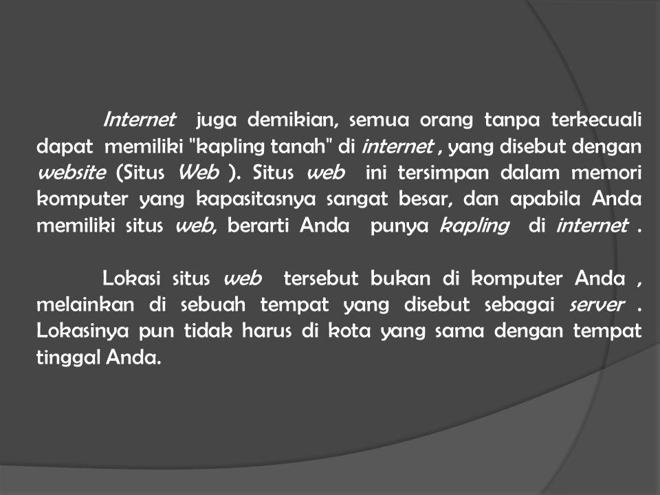 Internet adalah dunia yang bebas, tidak ada orang yang dapat menjadi penguasa atau mengendalikan dunia internet.